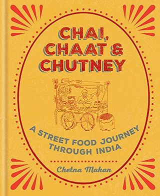 Chai, Chaat, and Chutney: A Street Food Journey Through India by Chetna Makan