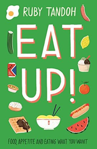 ate!  Food, appetite, and eat whatever you want from Ruby Tandoh