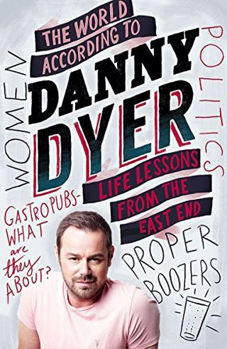 The World According to Danny Dyer: Life Lessons from the East by Danny Dyer