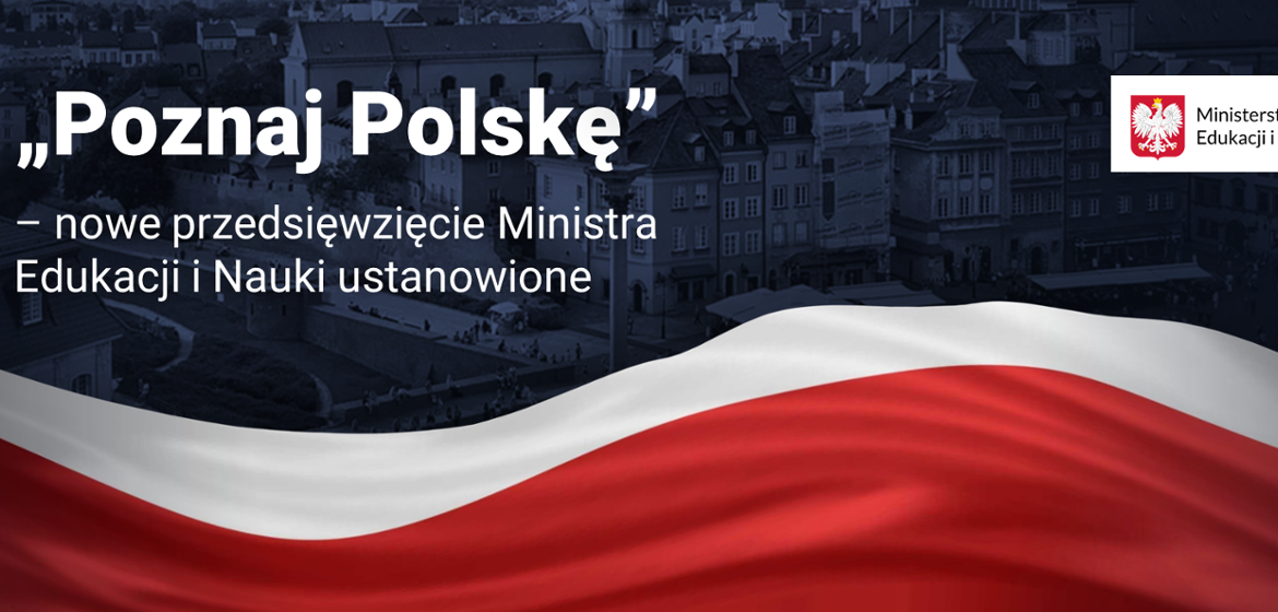 """""""Get to know Poland"""" - a new project has been created for the Minister of Education and Science - Ministry of Education and Science"""